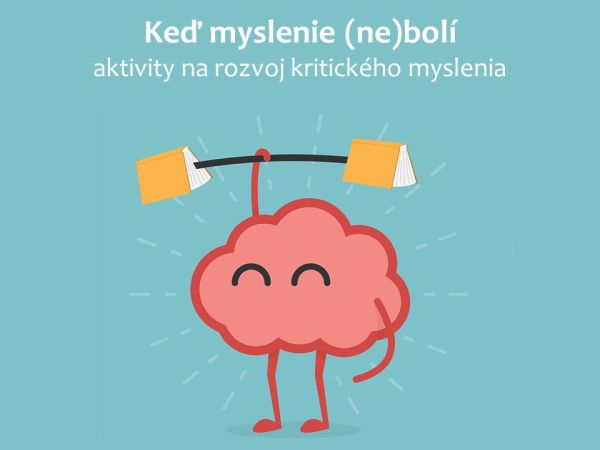 Keď myslenie (ne)bolí –aktivity narozvoj myslenia apráce sinformáciami