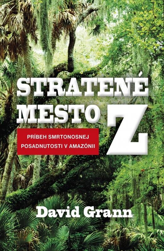 Stratené mesto Z. Príbehy oposadnutosti Amazóniou